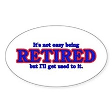 Not Easy Being Retired Oval Decal