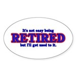 Not Easy Being Retired Oval Sticker