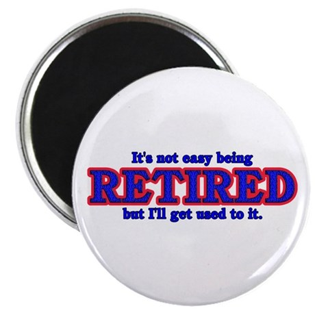 Not Easy Being Retired Magnet