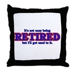 Not Easy Being Retired Throw Pillow