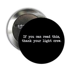 If you can read this, thank your light crew 2.25""