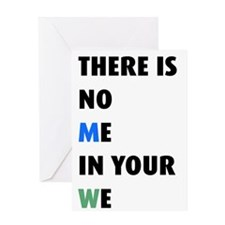 There is no me in your we Greeting Card