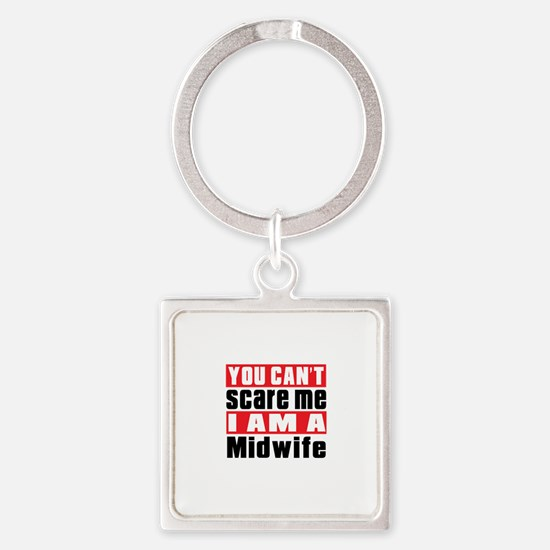 You Can Not Scare Me Midwife Square Keychain
