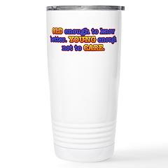 Old Enough, Young Enough Travel Mug