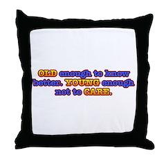 Old Enough, Young Enough Throw Pillow