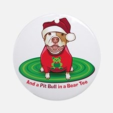 And a Pit Bull in a Bear Tee Ornament (Round)