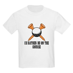 I'd rather be on the course T-Shirt