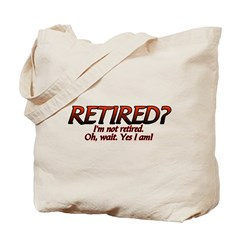 I'm Not Retired Tote Bag