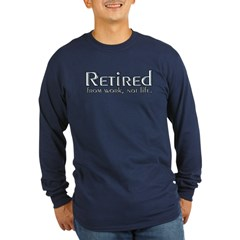 Retired From Work, Not Life Long Sleeve Dark T-Shi