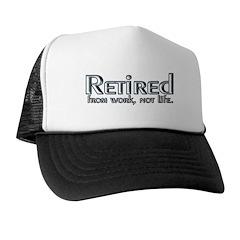 Retired From Work, Not Life Trucker Hat