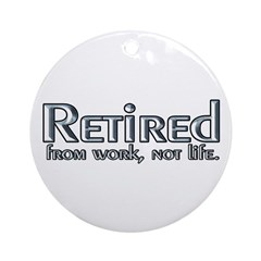 Retired From Work, Not Life Ornament (Round)