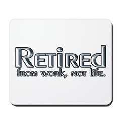 Retired From Work, Not Life Mousepad