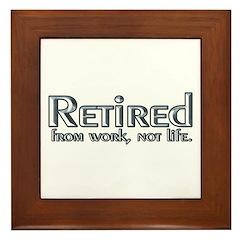 Retired From Work, Not Life Framed Tile