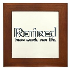 Retired From Work, Not Life Framed Tile