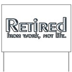 Retired From Work, Not Life Yard Sign