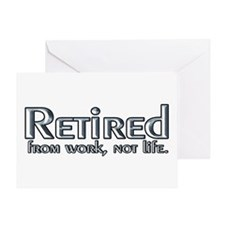 Retired From Work, Not Life Greeting Card