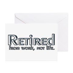 Retired From Work, Not Life Greeting Cards (Pk of