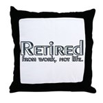 Retired From Work, Not Life Throw Pillow