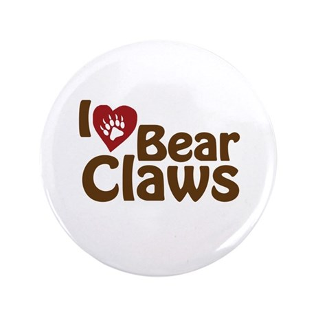 "I Love Bear Claws 3.5"" Button"