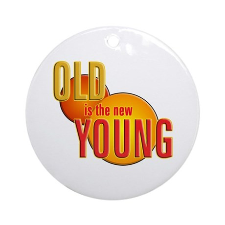 Old is the new Young Ornament (Round)