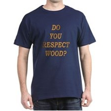 do you respect wood ? T-Shirt
