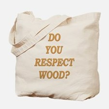 do you respect wood ? Tote Bag