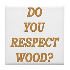 do you respect wood ? Tile Coaster