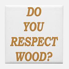 do you respect wood ? Tile Coaster