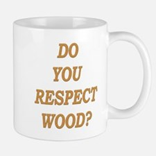 do you respect wood ? Mug