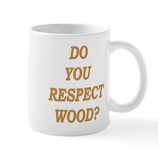 do you respect wood ? Mug
