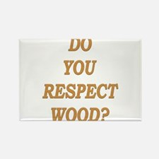do you respect wood ? Rectangle Magnet