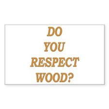 do you respect wood ? Rectangle Decal
