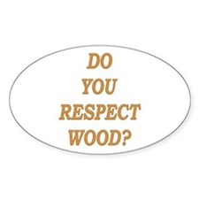 do you respect wood ? Oval Decal