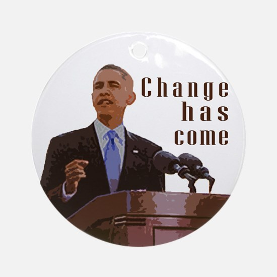 Barack Obama: Change Has Come Ornament (Round)