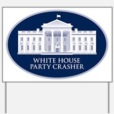 White House Party Crasher Yard Sign