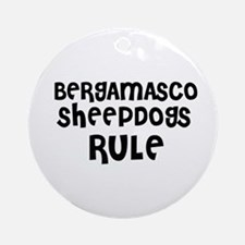 BERGAMASCO SHEEPDOGS RULE Ornament (Round)