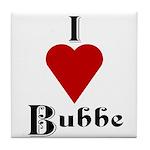 I Love (heart) Bubbe Tile Coaster