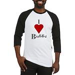 I Love (heart) Bubbe Baseball Jersey