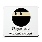 Ninjas are wicked sweet Mousepad