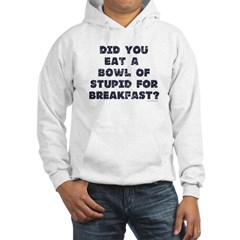 Did You Eat A Bowl Of Stupid Hoodie