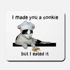 Made you a Cookie Mousepad