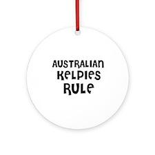 AUSTRALIAN KELPIES RULE Ornament (Round)