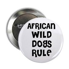"AFRICAN WILD DOGS RULE 2.25"" Button (10 pack)"