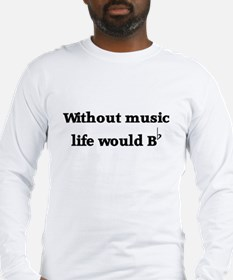 Without Music Life Would Be F Long Sleeve T-Shirt