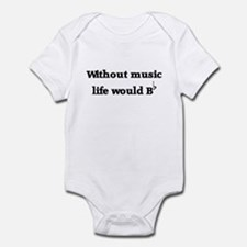 Without Music Life Would Be F Infant Bodysuit