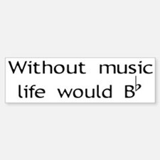 Without Music Life Would Be F Bumper Bumper Stickers