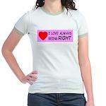 I Love Always Being RIGHT Jr. Ringer T-Shirt