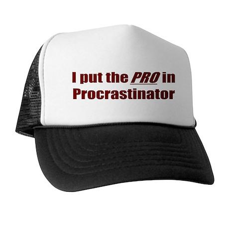 I put the PRO in Procrastinator Trucker Hat