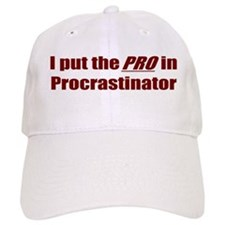 I put the PRO in Procrastinator Baseball Cap