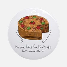 No One Likes Fruitcake Ornament (Round)